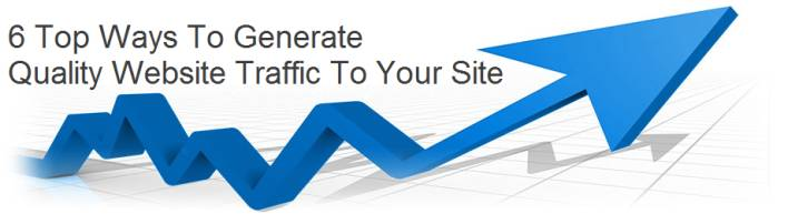 6 Top Ways To Generate Quality Website Traffic To Your Site